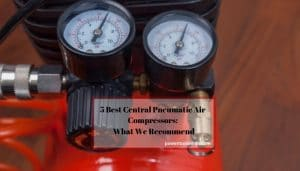 5 Best Central Pneumatic Air Compressors