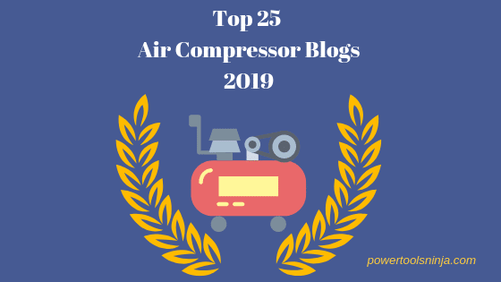 Top 25 Air Compressor Blogs 2019 selected by powertoolsninja.com