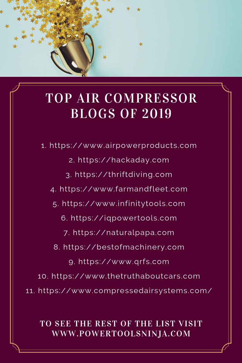 We at powertoolsninja.com are proud to present to you our top 25 air compressor blogs awards list for 2019. We only include blogs that are top quality and provide value to our readers.